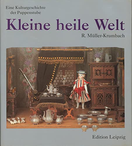 Kleine heile Welt. Eine Kulturgeschichte der Puppenstube.: Puppen. Müller-Krumbach, Renate.