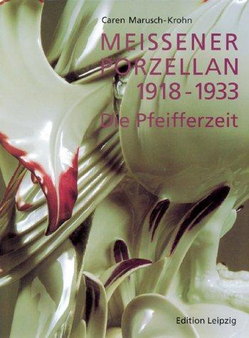 9783361004023: Meissener Porzellan 1918-1933: Die Pfeifferzeit