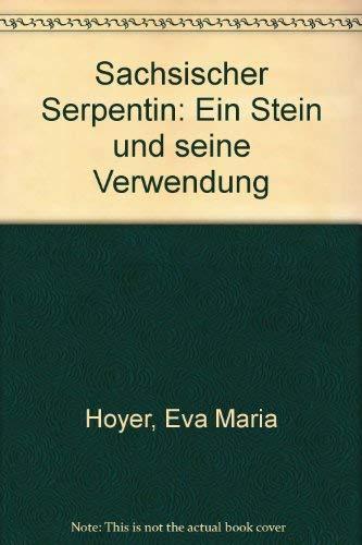Sächsischer Serpentin Ein Stein und seine Verwendung: Hoyer, Eva Maria