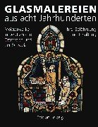 Glasmalereien Aus Acht Jahrhunderten: Meisterwerke in Deutschland, Osterreich Und Der Schweiz Ihre ...