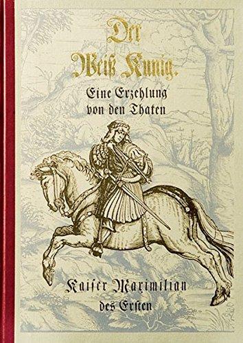 9783361006010: Der Weiss Kunig: Eine Erzählung von den Taten Kaiser Maximilians des Ersten