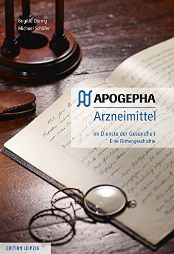 APOGEPHA Arzneimittel : im Dienste der Gesundheit: Düring, Brigitte (Verfasser)