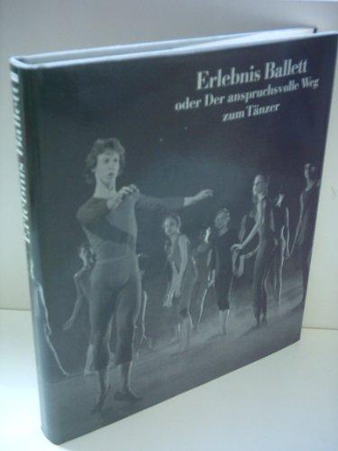 9783362003629: Erlebnis Ballett oder Der anspruchsvolle Weg zum Tänzer