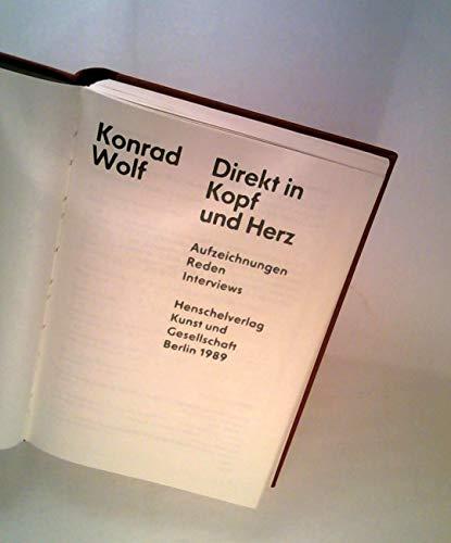 Direkt in Kopf und Herz : Aufzeichnungen, Reden Interviews. [Hrsg. von Aune Renk] - Wolf, Konrad (Verfasser)