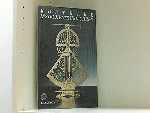 Kostbare Instrumente und Uhren aus dem staatlichen Mathematisch-Physiklischen Salon Dresden.: ...
