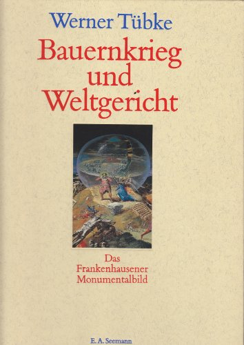 9783363006506: Werner Tübke. Bauernkrieg und Weltgericht. Das Frankenhausener Monumentalbild einer Wendezeit