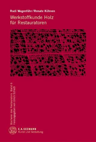 Werkstoffkunde Holz für Restauratoren von Renate Kühnen: Renate Kühnen (Autor),