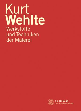 Werkstoffe und Techniken der Malerei Wehlte, Kurt: Wehlte, Kurt; Meilhammer,