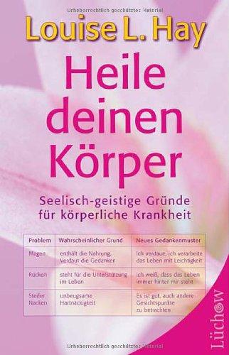 9783363030877: Heile deinen K�rper: Seelisch-geistige Gr�nde f�r k�rperliche Gesundheit