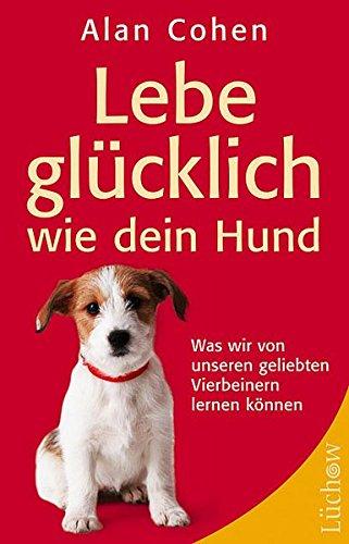 9783363031072: Lebe glücklich wie dein Hund: Was wir von unseren geliebten Vierbeinern lernen können