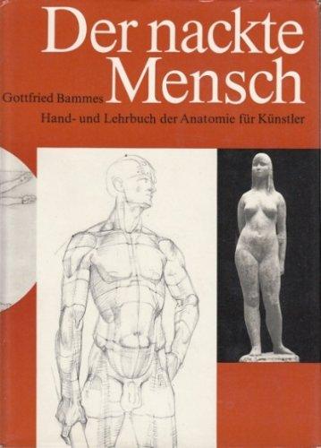 Der nackte Mensch. Hand- und Lehrbuch der Anatomie für Künstler [Gebundene Ausgabe] von Gottfried ...