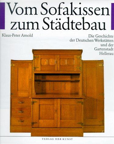 9783364002521: Vom Sofakissen zum Städtebau: Die Geschichte der deutschen Werkstätten und der Gartenstadt Hellerau (German Edition)