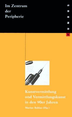 Im Zentrum der Peripherie. (9783364003153) by Ute Meta Bauer; Jochen Becker; Sabeth Buchmann; Marius Babias