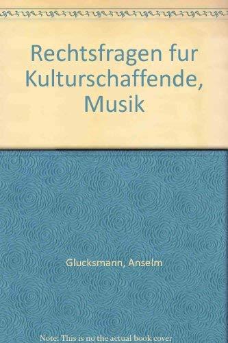 Rechtsfragen für Kulturschaffende. Musik Band 1.: Glücksmann, Anselm: