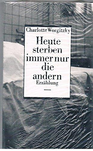 Heute sterben immer nur die andern Erzählung - Worgitzky, Charlotte
