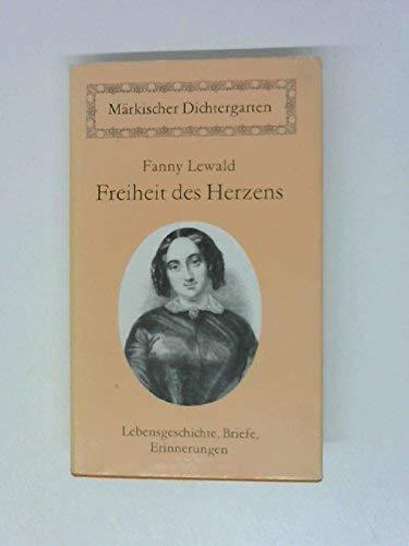 Freiheit des Herzens. Lebensgeschichte, Briefe, Erinnerungen. Hrg.: Fanny: Lewald