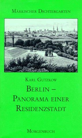 Berlin - Panorama einer Residenzstadt (Märkischer Dichtergarten): Gutzkow, Karl: