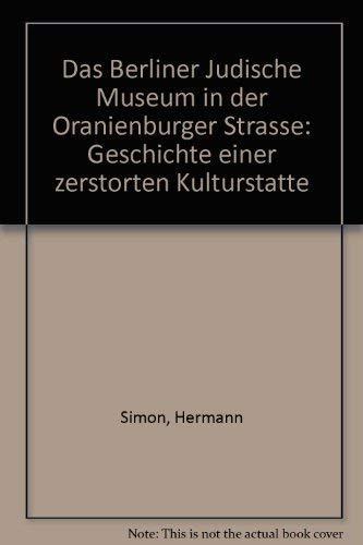 9783372001974: Das Berliner Jüdische Museum in der Oranienburger Strasse. Geschiche einer zerstörten Kulturstätte