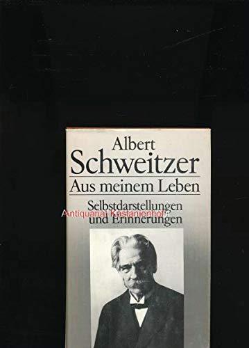 Aus Meinem Leben: Selbstdarstellungen Und Erinnerungen: Albert Schweitzer