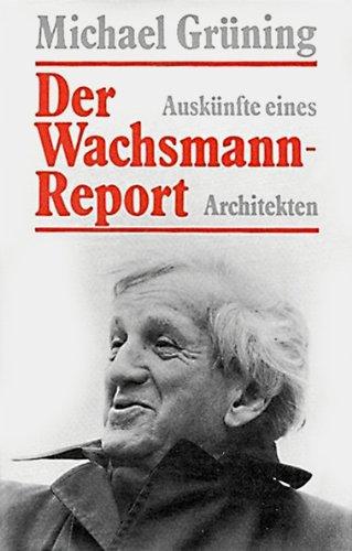 Der Wachsmann-Report. Auskünfte eines Architekten.: Konrad Wachsmann, Michael GrüningMichael ...