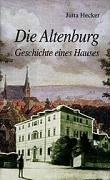 Die Altenburg. Geschichte eines Hauses.: Hecker, Jutta