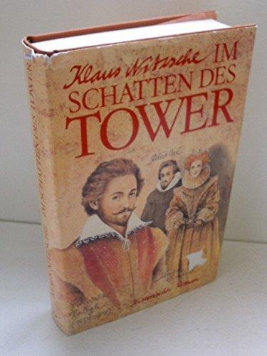 9783373003809: Im Schatten des Tower. Historischer Roman um Sir Walter Raleigh und Königin Elisabeth I. von England
