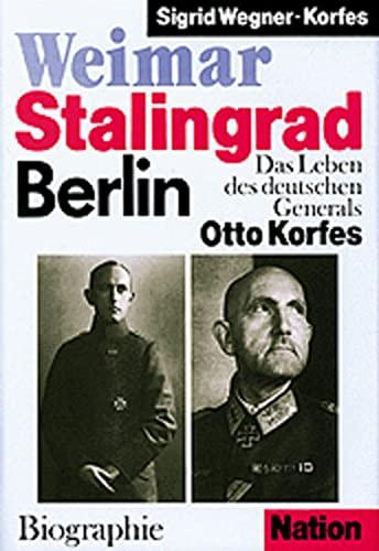 WEIMAR STALINGRAD BERLIN - DAS LEBEN DES DEUTSCHEN GENERALS OTTO KORFES: Wegner-Korfes, Sigrit