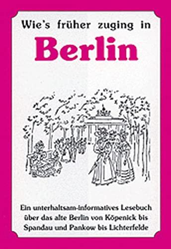 9783373005025: Wie's früher zuging in Berlin: Ein unterhaltsam-informatives Lesebuch über das alte Berlin von Köpenick bis Spandau und Pankow bis Lichterfelde