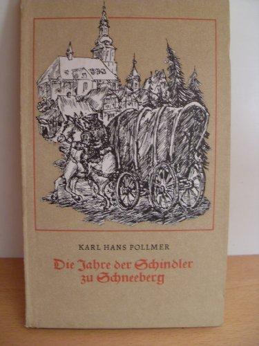 Die Jahre der Schindler zu Schneeberg: Geschichte: Pollmer, Karl Hans