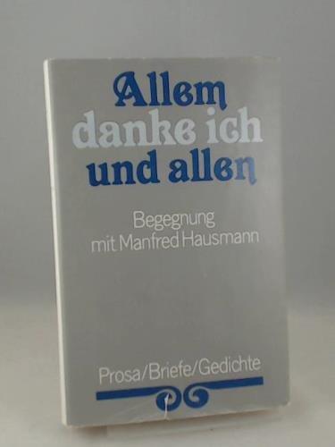 9783374001545: Allem danke ich und allen: Begegnung mit Manfred Hausmann : Prosa, Briefe, Gedichte