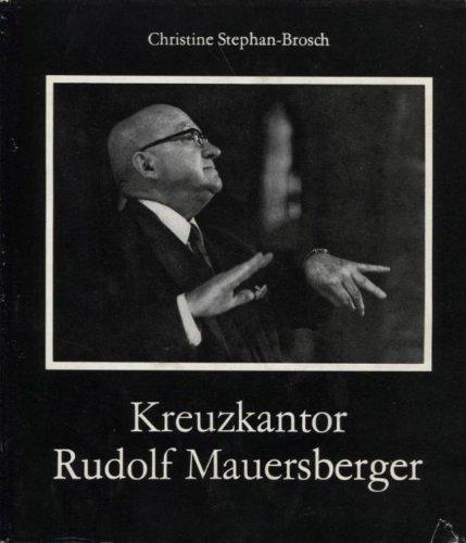 Kreuzkantor Rudolf Mauersberger. Bilder seines letzten Jahrzehnts: Stephan - Brosch,