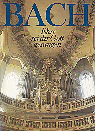 9783374011650: Johann Sebastian Bach - Ehre sei dir Gott gesungen. Bilder und Texte zu Bachs Leben als Christ und seinem Wirken für die Kirche