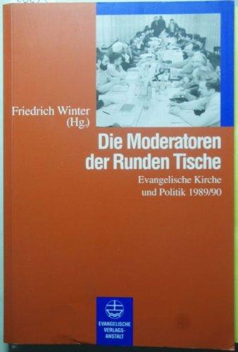 Die Moderatoren der runden Tische. Evangelische Kirche und Politik 1989/90. [Paperback] [Jan 01, 1999] Winter, Friedrich [Hrsg.]: