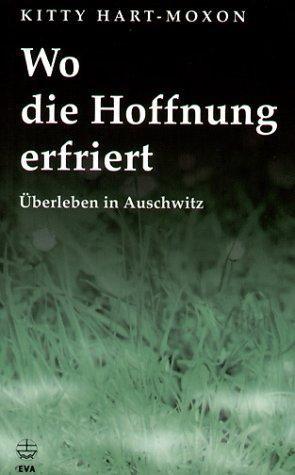 Wo die Hoffnung erfriert: Überleben in Auschwitz: Hart-Moxon, Kitty