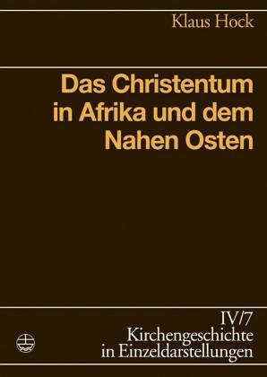 Das Christentum in Afrika und dem Nahen Osten (Kirchengeschichte in Einzeldarstellungen) (German ...