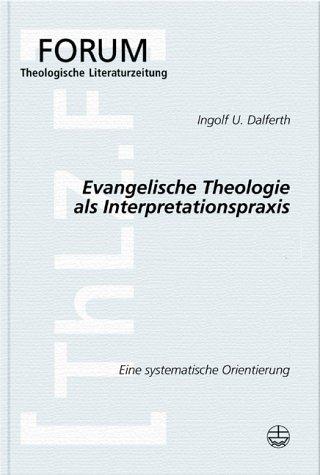 9783374021208: Evangelische Theologie Als Interpretationspraxis: Eine Systematische Orientierung (Forum Theologische Literaturzeitung) (German Edition)