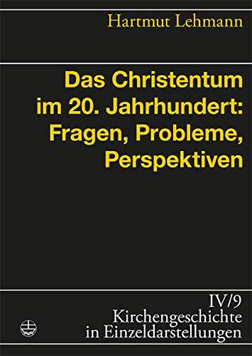 9783374025008: Das Christentum im 20. Jahrhundert: Fragen, Probleme, Perspektiven (Kirchengeschichte in Einzeldarstellungen) (German Edition) (Kirchengeschichte in Einzeldarstellungen (Kge))