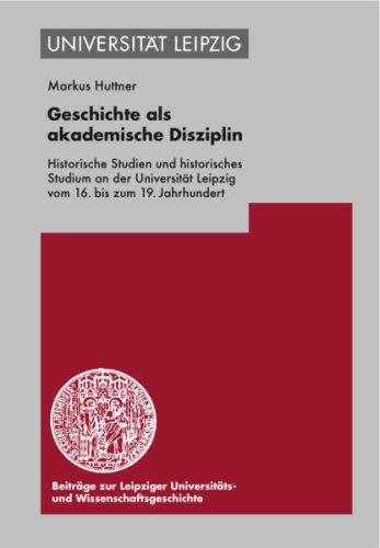 9783374025626: Geschichte Als Akademische Disziplin: Historische Studien Und Historisches Studium an Der Universitat Leipzig Vom 16. Bis Zum 19. Jahrhundert (German Edition)