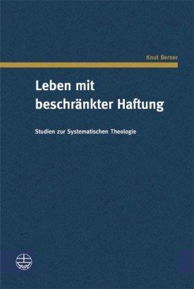 9783374026272: Leben mit beschr�nkter Haftung: Studien zur Systematischen Theologie