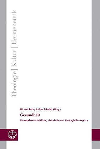 9783374026531: Gesundheit: Humanwissenschaftliche, historische und theologische Aspekte (Theologie - Kultur - Hermeneutik)