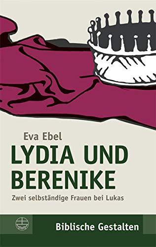 9783374026814: Lydia und Berenike: Zwei selbstandige Frauen bei Lukas (Biblische Gestalten) (German Edition)