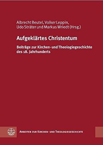 9783374027903: Aufgeklartes Christentum: Beitrage Zur Kirchen- Und Theologiegeschichte Des 18. Jahrhunderts (Arbeiten Zur Kirchen- Und Theologiegeschichte) (German Edition)