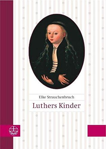 Luthers Kinder. - Strauchenbruch, Elke (Verfasser)