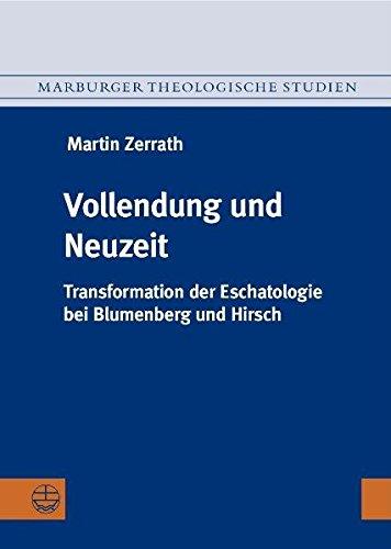 Vollendung und Neuzeit : Transformation der Eschatologie bei Blumenberg und Hirsch - Martin Zerrath