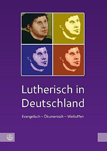 Lutherisch in Deutschland: Evangelisch - ökumenisch - weltoffen