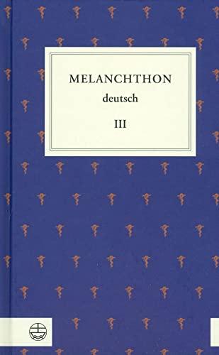 Melanchthon deutsch III : Von Wittenberg nach Europa - Philipp Melanchthon