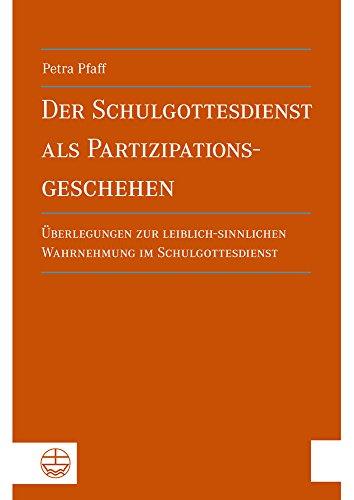 9783374029969: Der Schulgottesdienst als Partizipationsgeschehen: Überlegungen zur leiblich-sinnlichen Wahrnehmung im Schulgottesdienst