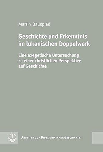 Geschichte und Erkenntnis im lukanischen Doppelwerk: Martin Bauspieß