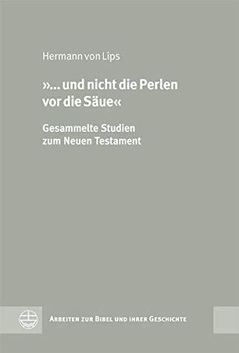 und nicht die Perlen vor die Säue«: Hermann von Lips
