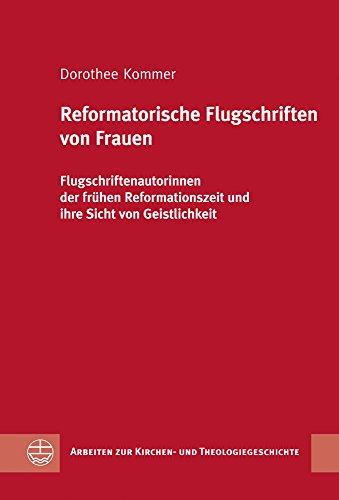9783374031634: Reformatorische Flugschriften Von Frauen: Flugschriftenautorinnen Der Fr'uhen Reformationszeit Und Ihre Sicht Von Geistlichkeit (Arbeiten Zur Kirchen- Und Theologiegeschichte) (German Edition)